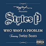 Styles P Who Want A Problem (Parental Advisory)