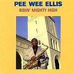 Pee Wee Ellis Ridin' Mighty High