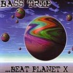 Bass Trip Beat Planet X