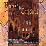 Voices Of The Cathedral Voices Of The Cathedral - A Celebration Of A Cappella Chamber Music