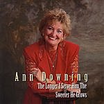Ann Downing The Longer I Serve Him The Sweeter He Grows