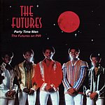 The Futures Party Time Men: The Futures on PIR - Past, Present, And The Futures