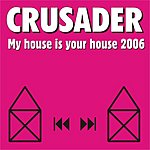 Crusader My House Is Your House 2006