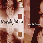 Norah Jones What Am I To You?/Sleepless Nights