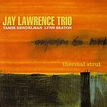 Jay Lawrence Trio Thermal Strut