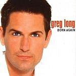 Greg Long Born Again
