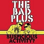 The Bad Plus Suspicious Activity?