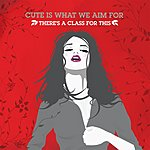 Cute Is What We Aim For There's A Class For This (Single)