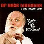 Dr. Duke Tumatoe & The Power Trio You've Got The Problem