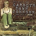 Carolyn Dawn Johnson Taking Back My Brave (Single)