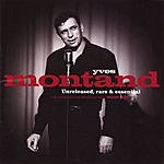 Yves Montand Unreleased, Rare & Essential