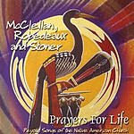 McClellan, Robedeaux & Stoner Prayers For Life: Peyote Songs Of The Native American Church