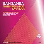 Bah Samba The House Mixes: 1996-2006