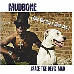 Mudbone Make The Devil Mad (Give The Dog A Bone Mix)