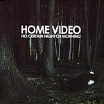 Home Video No Certain Night Or Morning