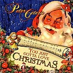 Peter Cetera You Just Gotta Love Christmas