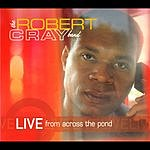 The Robert Cray Band Live From Across The Pond