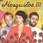 The Mosquitos Mosquitos III