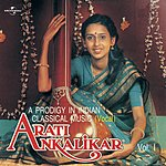 Arati Ankalikar A Prodigy In Indian Classical Music, Vol.1