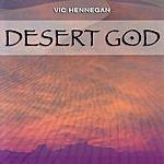 Vic Hennegan Desert God