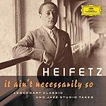 Jascha Heifetz It Ain't Necessarily So: Legendary Classic And Jazz Studio Takes