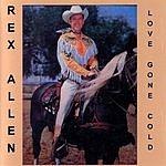 Rex Allen, Sr. Love Gone Cold