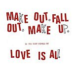 Love Is All Make Out Fall Out Make Up (3-Track Maxi-Single)