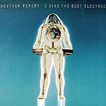 Weather Report Weather Report: I Sing The Body Electric