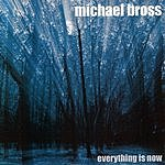 Michael Bross Everything Is Now