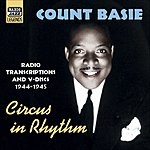 Count Basie Circus In Rhythm (Radio Transcriptions And Service V-Discs, 1944-1945) (Basie, Vol.4)