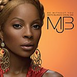 Mary J. Blige Be Without You (Moto Blanco Vocal Mix) (Single)