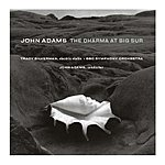 John Adams The Dharma At Big Sur/My Father Knew Charles Ives