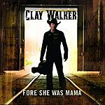 Clay Walker Fore She Was Mama (Single)