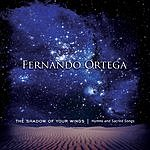 Fernando Ortega The Shadow Of Your Wings: Hymns And Sacred Songs