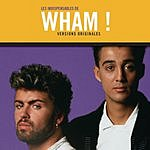 Wham! Les Indispensables: Wham! - Versions Originales