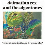Dalmatian Rex & The Eigentones We Don't Make Toothpaste For Anyone Else