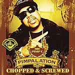 Pimp C Pimpalation (Chopped & Screwed) (Parental Advisory)