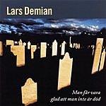 Lars Demian Man Får Vara Glad Att Man Inte Är Död