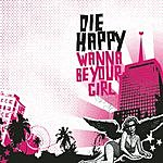 Die Happy Wanna Be Your Girl/You Cry