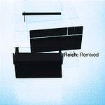 Steve Reich Reich: Remixed 2006