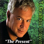 T. Graham Brown The Present