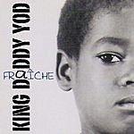 King Daddy Yod Fraîche