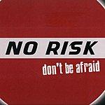 No Risk Don't Be Afraid (Single)