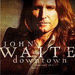 John Waite Downtown: Journey Of A Heart