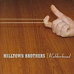 Milltown Brothers Rubberband