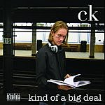 CK Kind Of A Big Deal