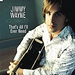 Jimmy Wayne That's All I'll Ever Need (Single)