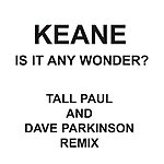 Keane Is It Any Wonder? (Tall Paul & Dave Parkinson Edit) (Single)