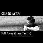 Chris Ayer Fall Away (State I'm In) (Single)