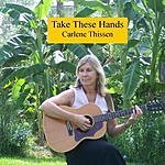 Carlene Thissen Take These Hands (Single)